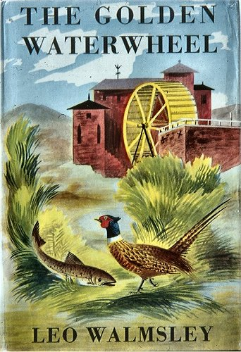 The Golden Waterwheel by Leo Walmsley